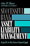 SUCCESSFUL BANK ASSET/LIABILITY MANAGEMENT:A guide to the futrue beyond gap