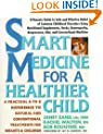 Smart Medicine for a Healthier Child: A Practical A-to-Z Reference ot Natural and Conventional Treatments