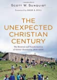 Unexpected Christian Century, The: The Reversal and Transformation ofGlobal Christianity, 1900-2000
