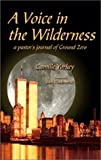A Voice in the Wilderness: A Pastor's Journal of Ground Zero