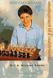 Michael Adams: Development of a Grandmaster (0080378021) by Adams, Bill