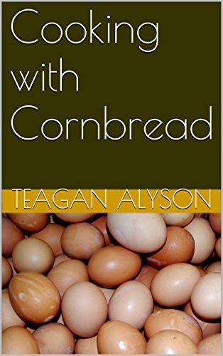 Cooking with Cornbread by Teagan Alyson