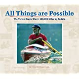 All Things Are Possible: The Verlen Kruger Story: 100,000 Miles by Paddle
