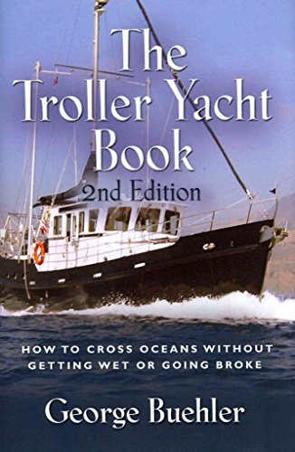 the-troller-yacht-book-how-to-cross-oceans-without-getting-wet-or-going-broke-2nd-edition-by-george-