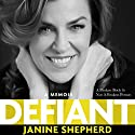 Defiant: A Broken Body Is Not a Broken Person Audiobook by Janine Shepherd Narrated by Janine Shepherd