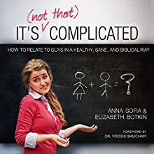 It's (Not That) Complicated: How to Relate to Guys in a Healthy, Sane, and Biblical Way | Livre audio Auteur(s) : Anna Sofia Botkin, Elizabeth Botkin Narrateur(s) : Anna Sofia Botkin, Elizabeth Botkin, David Tucker
