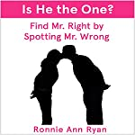 Is He the One?: Find Mr. Right by Spotting Mr. Wrong | Ronnie Ann Ryan