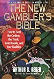 The New Gambler's Bible: How to Beat the Casinos, the Track, Your Bookie, and Your Buddies (0517886693) by Reber, Arthur S.