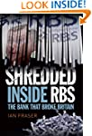 Shredded: Inside RBS: The Bank that B...