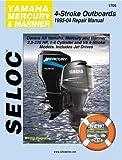Yamaha, Mercury, & Mariner Outboards, All 4 Stroke Engines, 1995-2004 (Seloc Marine Manuals)