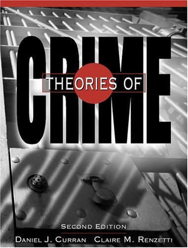 Theories of Crime (2nd Edition), by Daniel J. Curran, Claire M. Renzetti