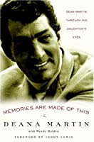 Memories Are Made of This: Dean Martin Through His Daughter&#39;s Eyes