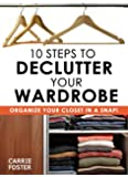 10 Steps to Declutter Your Wardrobe: Organize Your Closet in a Snap!