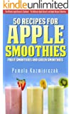 50 Recipes For Apple Smoothies - Fruit Smoothies and Green Smoothies (The Ultimate Apple Desserts Cookbook - The Delicious Apple Desserts and Apple Recipes Collection 9) (English Edition)