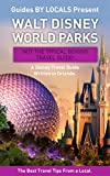 Disney World: By Locals - A Walt Disney World Parks Travel Guide Written In Orlando: The Best Travel Tips About Where to Go and What to See in Walt Disney ... Travel, Walt Disney World Travel Guide)