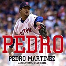 Pedro (       UNABRIDGED) by Pedro Martinez, Michael Silverman Narrated by Paul Michael Garcia