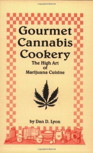 Gourmet Cannabis Cookery: The High Art Of Marijuana Cuisine
