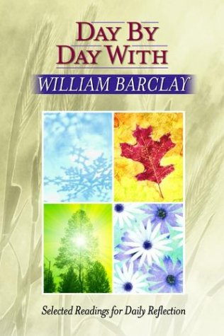 Day by Day With William Barclay: Selected Readings for Daily Reflection, William Barclay