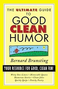The Ultimate Guide to Good Clean Humor: Your Resource for Good Clean Fun (Ultimate Guides (Barbour Bargain)) Bernard Robert Brunsting