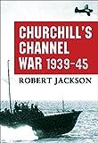 Churchill's Channel War: 1939-45 (General Military)