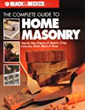 The Complete Guide to Home Masonry: Step-by-Step Projects & Repairs Using Concrete, Brick, Block & Stone (Black & Decker Home Improvement Library)