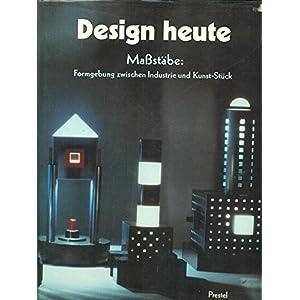 Design heute. Maßstäbe: Formgebung zwischen Industrie und Kunst-Stück