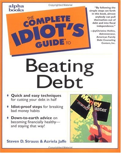 Complete Idiots Guide to Beating Debt, STEVEN STRAUSS, AZRIELA JAFFE