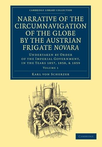 Narrative of the Circumnavigation of the Globe by the Austrian Frigate <EM>Novara</EM>: Volume 1: Undertaken