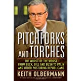 Pitchforks and Torches: The Worst of the Worst, from Beck, Bill, and Bush to Palin and Other Posturing Republicansby Keith Olbermann