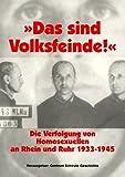 Das sind Volksfeinde: Die Verfolgung von Homosexuellen an Rhein und Ruhr 1933-1945