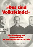 Das sind Volksfeinde. Die Verfolgung von Homosexuellen an Rhein und Ruhr 1933 - 1945