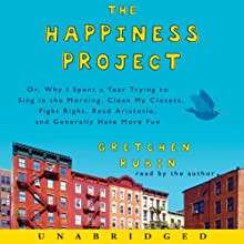 The Happiness Project (       UNABRIDGED) by Gretchen Rubin Narrated by Gretchen Rubin