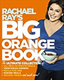 Rachael Ray's Big Orange Book: Her Biggest Ever Collection of All-New 30-Minute Meals Plus Kosher Meals, Meals for One, Veggie Dinners, Holiday Favorites, and Much More! (0307383199) by Ray, Rachael