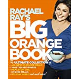 Rachael Ray's Big Orange Book: Her Biggest Ever Collection of All-New 30-Minute Meals Plus Kosher Meals, Meals for One, Veggie Dinners, Holiday Favorites, and Much More! ~ Rachael Ray