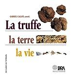 echange, troc Pascal Byé, Gabriel Callot - La truffe la terre la vie
