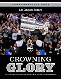 Crowning Glory: The Los Angeles Kings' Incredible Run to the 2012 Stanley Cup