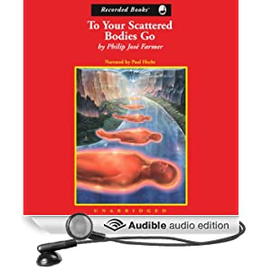 To Your Scattered Bodies Go, Riverworld Saga, Book 1 (Unabridged)