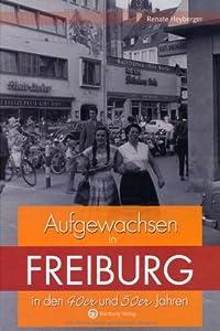 Aufgewachsen in Freiburg in den 40er & 50er Jahren