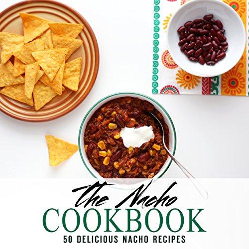 The Nacho Cookbook: 50 Delicious Nacho Recipes by BookSumo Press