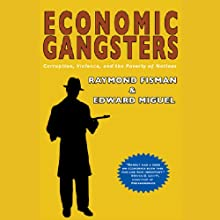 Economic Gangsters: Corruption, Violence, and the Poverty of Nations (       UNABRIDGED) by Raymond Fisman, Edmund Miguel Narrated by Richard Ferrone