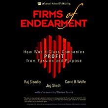 Firms of Endearment: How World-Class Companies Profit from Passion and Purpose Audiobook by Rajendra S. Sisodia, David B. Wolfe, Jagdish N. Sheth Narrated by Stow Lovejoy