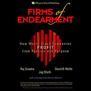 Firms of Endearment: How World-Class Companies Profit from Passion and Purpose | [Rajendra S. Sisodia, David B. Wolfe, Jagdish N. Sheth]