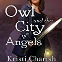 Owl and the City of Angels Audiobook by Kristi Charish Narrated by Christy Romano