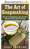 The Art of Soapmaking: The Best Homemade Soap Recipes For Any Level Soap Crafter (English Edition)