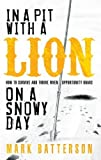img - for In a Pit with a Lion on a Snowy Day: How to Survive and Thrive When Opportunity Roars (Paperback) book / textbook / text book