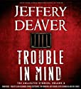 Trouble in Mind: The Collected Stories, Volume 3 (       UNABRIDGED) by Jeffery Deaver Narrated by Elijah Alexander, Kate Reading, Dennis Boutsikaris, Jim Frangione, Erik Singer, Keith Szarabajka