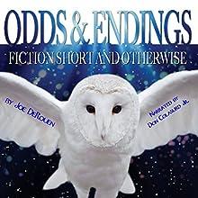 Odds and Endings: Fiction Short and Otherwise | Livre audio Auteur(s) : Joe DeRouen Narrateur(s) : Don Colasurd Jr.