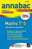 Annales Annabac 2014 Maths Tle S spécifique & spécialité: Sujets et corrigés du bac - Terminale S