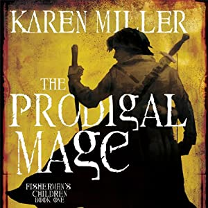 The Prodigal Mage: Fisherman's Children, Book 1 | [Karen Miller]