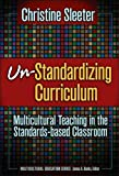 img - for C. E. Sleete's Un-StandardizingCurriculum(Un-StandardizingCurriculum,Multicultural Teaching inStandards-based Classroom(Multicultural Education(Paper))(Multicultural Education Series)[Paperback])(2005) book / textbook / text book